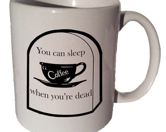 Sleep when you're dead quote 11 oz coffee tea mug