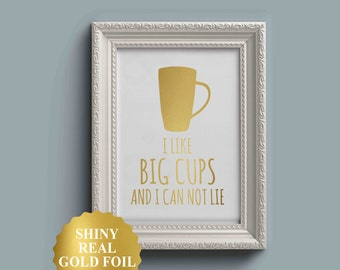 I Like Big Cups and I Cannot Lie, Gold Foil Print, Kitchen Pun, Kitchen Print, Funny Kitchen Sign, Funny Kitchen Art, Funny Kitchen Decor,