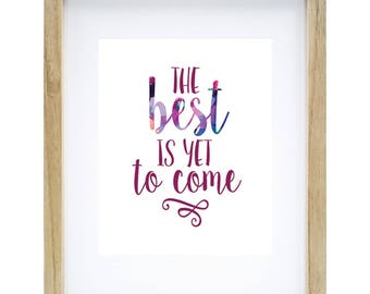 "The best is yet to come. 8"" x 10"" digital print. Wall art, wall decor, print, printable."