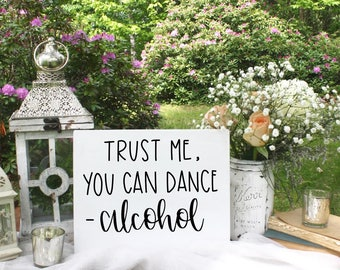 Trust Me You Can Dance, Alcohol - Wood Sign | Custom Wood Sign | Wedding Sign | Bar Sign | Wedding Bar Sign | Wedding Decor | Hand Painted