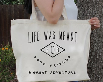 Life Was Meant For Good Friends and Great Adventures ~  Large Canvas Tote Beach/Grocery BAG