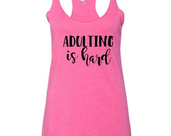 Adulting is Hard Ladies Triblend Racerback Tank Top~ Adulting Tank Top or I Can't Adult Today Triblend Tank Top