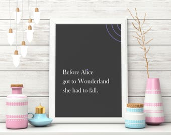 Wallart | Download: Before Alice got to Wonderland she had to fall | Print Wall | Art Decor| Daily Motivation| Poster | Printable| Quote