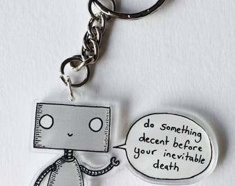 Robot acrylic keychain- Do something decent before your inevitable death