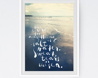 The Cure For Anything Is Salt Water Sweat Tears Sea Painted Brushed White Calligraphic Lettering Photographic Quote Poster Prints Printable