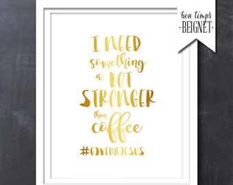 "I Need Something Stronger Than Coffee #givemejesus PRINTABLE ART - 8x10"" - Instant Download - Inspirational Quote - Gold Foil Look"