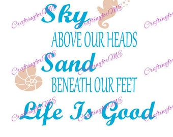 SVG Sky Above Our Heads Sand Beneath Our Feet Life Is Good beach shells seahorse pallet available
