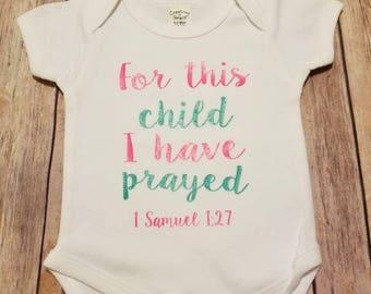 For this child we have prayed onesie, scripture onesie, 1 Samuel 1:27 onesie, prayer onesie