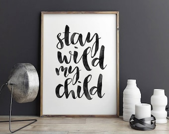 STAY WILD My CHILD,Kids Room Decor,Kids Gifts,Nursery Wall Art,Typography Posters,Nursery Wall Art,funny Kids Gift,Children,Quote Posters