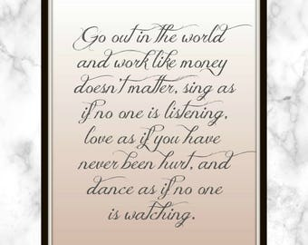 Go out in the world and work like money doesn't matter, sing as if no one is listening - Victor Hugo - Quote - Print