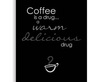 Coffee Art, Coffee Is A Drug, Kitchen Art - Coffee Poster, Kitchen Art