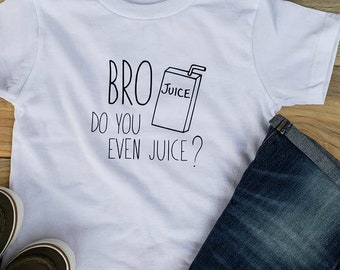 BRO Do You Even Juice? Todder T-Shirt, Boy's T-Shirt, Juicebox, Funny Shirt, Cute Shirt