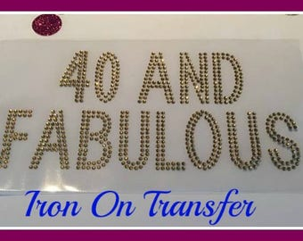 40 and fabulous iron 40th Birthday iron on gold birthday iron on gold rhinestone iron on 40th birthday 40 iron on decal 40th tshirt DIY 40