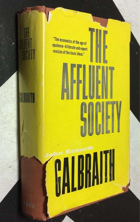The Affluent Society: The Economics of the Age of Opulence - A literate and Expert Revision of the Basic Ideas by John Kenneth Galbraith