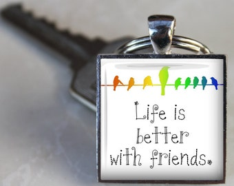 Life is Better with Friends -  Square Glass Tile Pendant Necklace or Keychain - 1 Inch Square - Silver Bezel