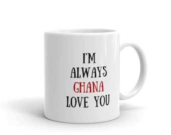 I'm Always Ghana Love You Mug | Funny Mug | Pun Mug | Ghana | Africa | Travel Mug | Gag Mug | Love Mug | Valentines