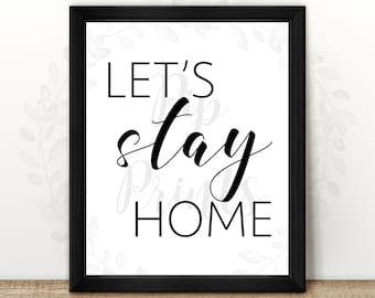Let's Stay Home- Digital Wall Art Print- Instant Download 8x10, 5x7, 3x5