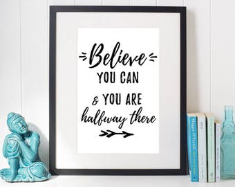 Typography print: Believe you can and you are halfway there, Inspirational quote, Motivational print, Digital download wall art