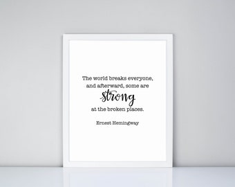 The world breaks every, and afterward, some are strong at the broken places. Ernest Hemingway Printable, Digital Printable