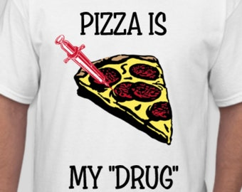 "Pizza Is My ""Drug"" Novelty Tee"