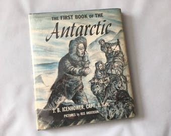 1956 The First Book Of The Antarctic J. B. Icenhower Capt U.S.N. Hardcover Vintage Book