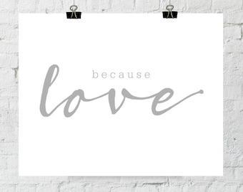 Love Printable, Because Love, Gray Minimalist, Gray Wall Art, Home Decor Wall Art, The Copper Anchor, Adoption Fundraiser