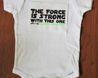 The Force is Strong with this One bodysuit or t shirt