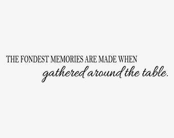 The fondest memories are made when gathered around the table, Fondest Memories, Dining Room Decal, Kitchen Decor, Vinyl Lettering D00040
