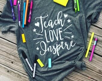 Teach love inspire shirt - teacher shirt - teacher gift - teacher quote - teacher tee - trendy teacher