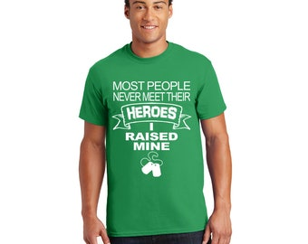 Most People Never Meet Their Heroes I Raised Mine Tshirt, Tee, Shirt, Gift for Her, Gift for Him