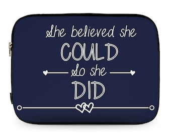 She Believed She Could So She Did Quote Laptop Sleeve - tablet Sleeve - Unique Gift - Inspiring - Motivational - Girl Power - Girl BOSS -