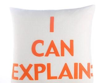 """Decorative Pillow, Throw Pillow, """"I Can Explain"""" pillow, 16 inch"""