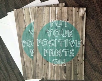 Funny Motivational Inspirational Greeting Card Typography Poster Humourous Greeting Card Positivity Positive Pants Wood Grain Teal Brown