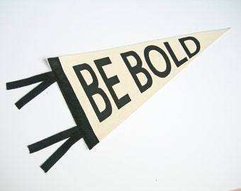 Be Bold, Pennant Flag Banner, Inspiring Quote, Office decor, Pennant Wall Hanging, dorm Room Decor, Black Apartment Decor, Affirmation Quote