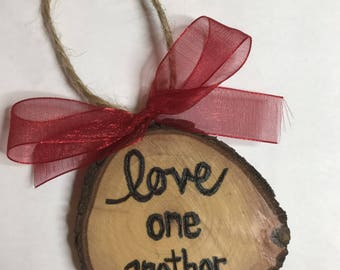 Love One Another, Wood Slice Ornament, Tree Ornament, Gift Tag, Gift Idea, Wood Burned Ornament