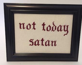 Not Today Satan Cross Stitch