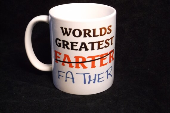"Worlds greatest ""Father"", mug 113, funny coffee mug, great gag gift, birthday gift, funny coffee cup, statement  cup"