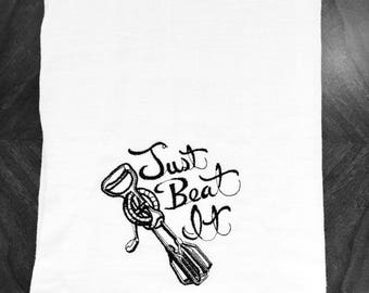 "Kitchen Towel Decor - Embroidered Kitchen Towel - Kitchen Sayings, Just Beat It - 28"" x 29"" cotton Flour Sack Towel, Wedding Gift"