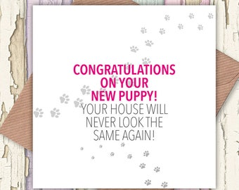 Congratulations on Your New Puppy – Your House will Never be the Same Again card, dog lovers, greetings cards, puppy card, new puppy card
