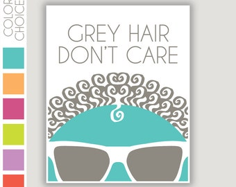 Grey Hair Don't Care, beauty shop art, salon art, over the hill, retirement gift, geriatric humor, 50th birthday, 60th birthday, senior gift