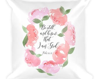 """Square Pillow """"Be Still"""" Pink Peony Wreath Scripture Psalm 46:10"""
