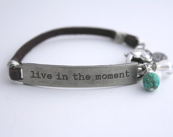 Live in the Moment, Quote Bracelet, Inspirational Quote, Layering Bracelet, Leather Bracelet, Spiritual Jewelry, Survivor Gift, New Mom Gift