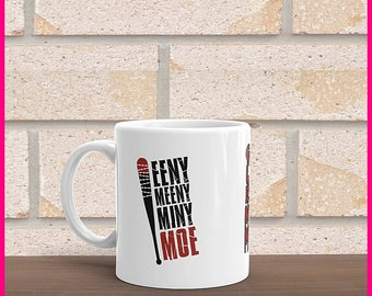 Eeny Meeny Miny Moe Coffee Mug (The Waling Dead inspired)