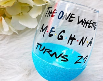 The One Where Turns 21 Glitter Dipped Wine Glass//The One Where Wine Glass//The One Where//21st Birthday Wine Glass//21st Birthday