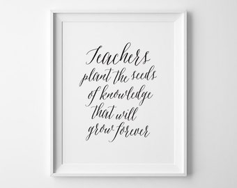 Gift for Teacher, Teacher Appreciation Typography Print, Teachers Plant The Seeds of Knowledge That Will Grow Forever, Year End Teacher Gift