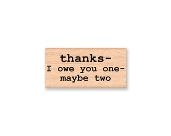 THANKS - I Owe You One - Maybe Two - Wood Mounted Rubber Stamp (mcrs 12-26)
