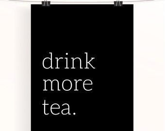 Drink more tea - kitchen art - home decor wall art - cuppa tea poster - black and white poster - monochrome art - typography print