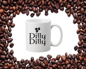 Dilly Dilly Coffee Mug Gift Funny  11 oz