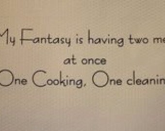 """Magnet, """"My Fantasy is having two men at once.  One Cooking, One cleaning."""""""
