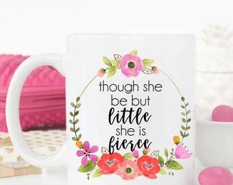 Though she be but little, she is fierce.shakespeare quote.mugs with sayings.cute coffee mug.coffee mug.mug.dishwasher safe.inspirational.